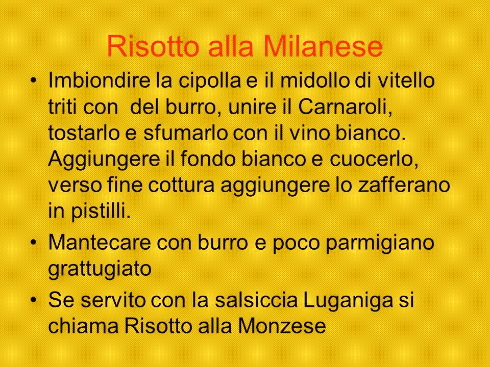 Risotto alla Milanese Imbiondire la cipolla e il midollo di vitello triti con del burro, unire il Carnaroli, tostarlo e sfumarlo con il vino bianco. A