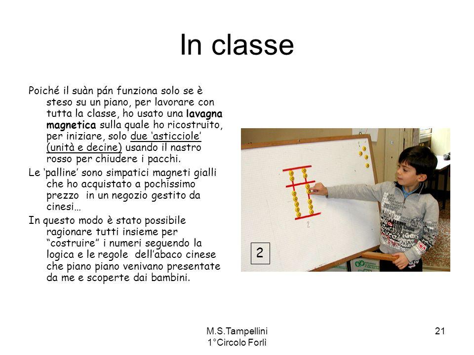 M.S.Tampellini 1°Circolo Forlì 21 In classe Poiché il suàn pán funziona solo se è steso su un piano, per lavorare con tutta la classe, ho usato una la