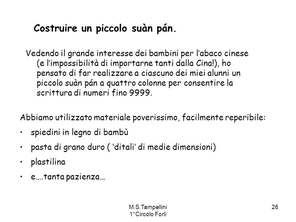 M.S.Tampellini 1°Circolo Forlì 26 Costruire un piccolo suàn pán. Vedendo il grande interesse dei bambini per labaco cinese (e limpossibilità di import