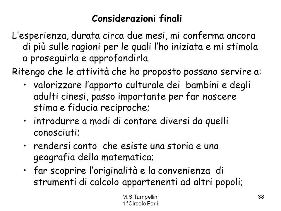 M.S.Tampellini 1°Circolo Forlì 38 Considerazioni finali Lesperienza, durata circa due mesi, mi conferma ancora di più sulle ragioni per le quali lho i