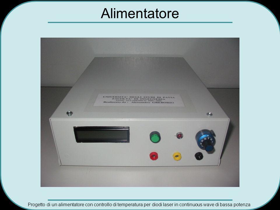 Progetto di un alimentatore con controllo di temperatura per diodi laser in continuous wave di bassa potenza Alimentatore