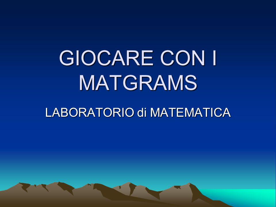 GIOCARE CON I MATGRAMS LABORATORIO di MATEMATICA