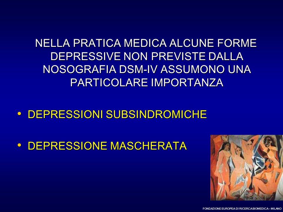 FONDAZIONE EUROPEA DI RICERCA BIOMEDICA – MILANO NELLA PRATICA MEDICA ALCUNE FORME DEPRESSIVE NON PREVISTE DALLA NOSOGRAFIA DSM-IV ASSUMONO UNA PARTIC