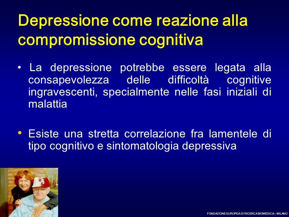 FONDAZIONE EUROPEA DI RICERCA BIOMEDICA – MILANO Depressione come reazione alla compromissione cognitiva La depressione potrebbe essere legata alla co