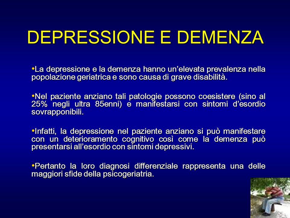 DEPRESSIONE E DEMENZA La depressione e la demenza hanno unelevata prevalenza nella popolazione geriatrica e sono causa di grave disabilità. La depress