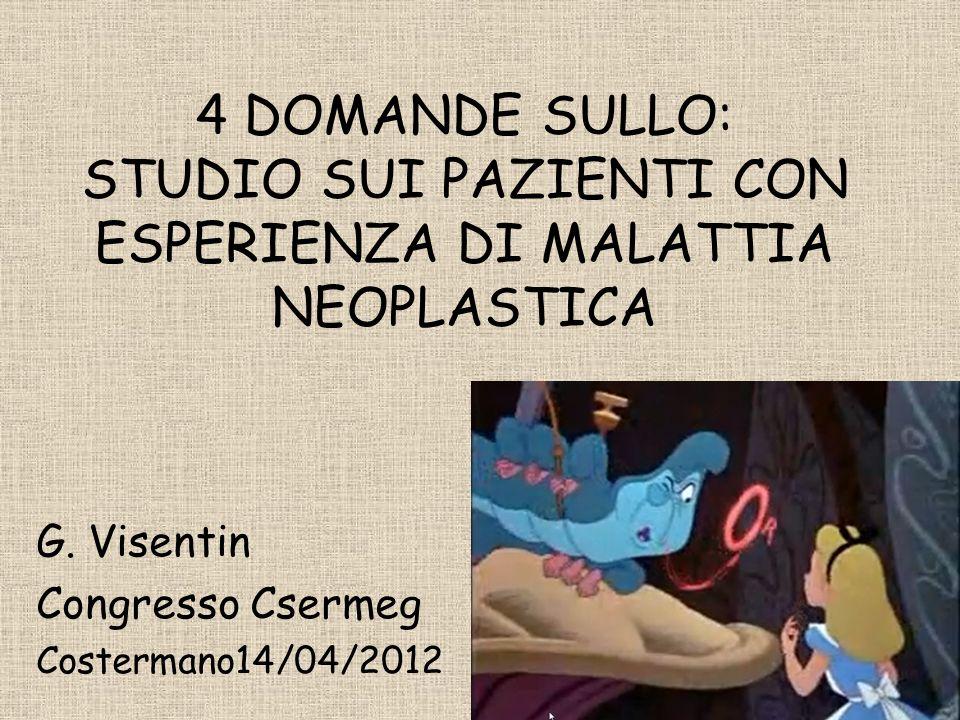 4 DOMANDE SULLO: STUDIO SUI PAZIENTI CON ESPERIENZA DI MALATTIA NEOPLASTICA G. Visentin Congresso Csermeg Costermano14/04/2012