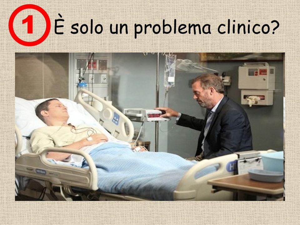 1 È solo un problema clinico