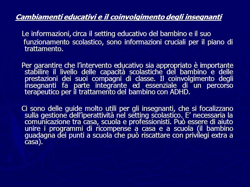 Cambiamenti educativi e il coinvolgimento degli insegnanti Le informazioni, circa il setting educativo del bambino e il suo funzionamento scolastico, sono informazioni cruciali per il piano di trattamento.