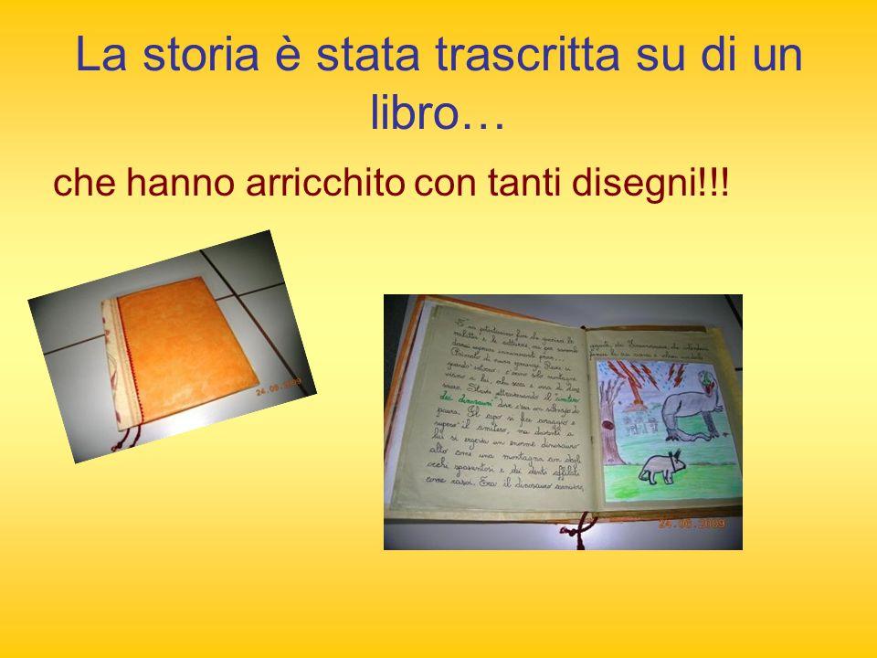 La storia è stata trascritta su di un libro… che hanno arricchito con tanti disegni!!!