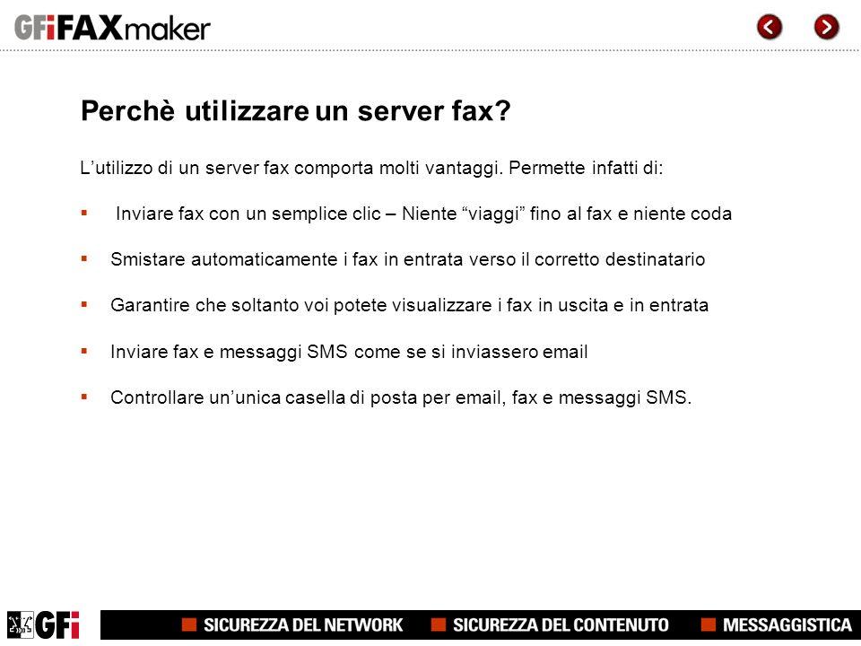 In che modo GFI FAXmaker riesce ad eccellere GFI FAXmaker for Exchange/SMTP è unico grazie alla sua completa integrazione col server di posta, che lo rende: Facile da usare – gli utenti utilizzano Outlook o il client di email preferito Facile da impiegare – si basa sullinfrastruttura del server Exchange o di posta Facile da amministrare – Nessuna amministrazione separata dellutente GFI FAXmaker offre unineguagliata integrazione con il server Exchange e di posta dal 1995!