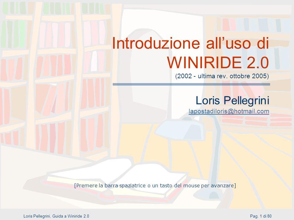 Pag. 1 di 80Loris Pellegrini, Guida a Winiride 2.0 Introduzione alluso di WINIRIDE 2.0 (2002 - ultima rev. ottobre 2005) Loris Pellegrini lapostadilor