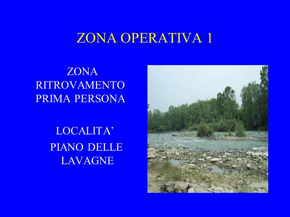 ZONA OPERATIVA 1 ZONA RITROVAMENTO PRIMA PERSONA LOCALITA PIANO DELLE LAVAGNE
