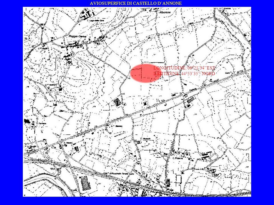 AVIOSUPERFICE DI CASTELLO DANNONE LONGITUDINE LONGITUDINE: 08°2134EST LATITIDINE: 44°5335 NORD
