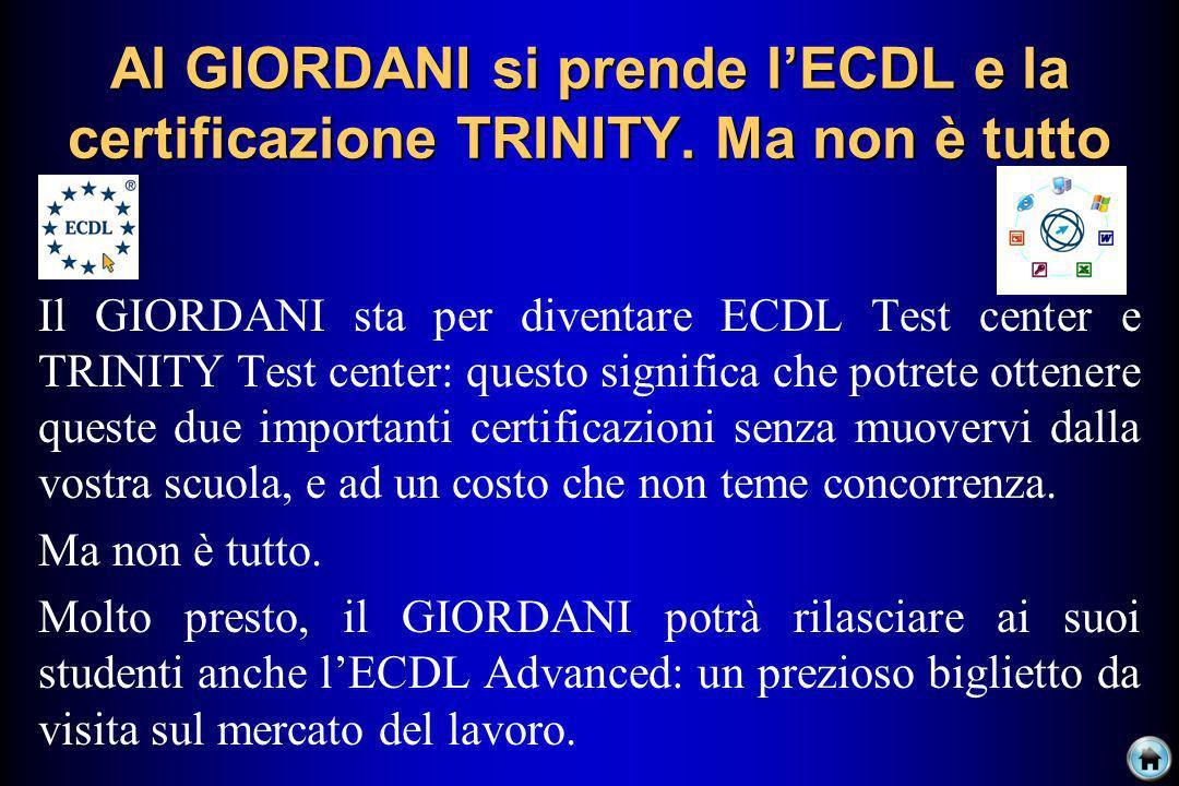 Al GIORDANI si prende lECDL e la certificazione TRINITY. Ma non è tutto Il GIORDANI sta per diventare ECDL Test center e TRINITY Test center: questo s