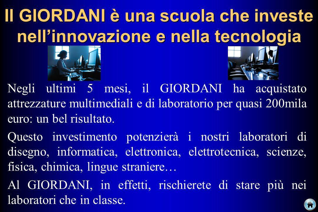 Il GIORDANI è una scuola che investe nellinnovazione e nella tecnologia Negli ultimi 5 mesi, il GIORDANI ha acquistato attrezzature multimediali e di