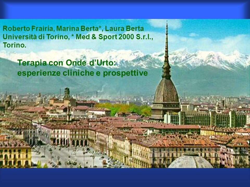 Roberto Frairia, Marina Berta*, Laura Berta Università di Torino, * Med & Sport 2000 S.r.l., Torino. Terapia con Onde dUrto: esperienze cliniche e pro