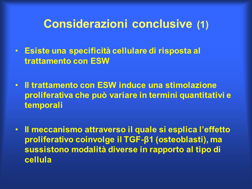 Considerazioni conclusive (1) Esiste una specificità cellulare di risposta al trattamento con ESW Il trattamento con ESW induce una stimolazione proli