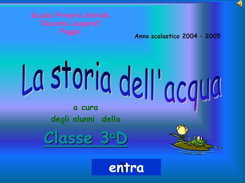 Scuola Primaria Statale Giacomo Leopardi Foggia a cura degli alunni della Classe 3 a D Classe 3 a D Anno scolastico 2004 – 2005 entra