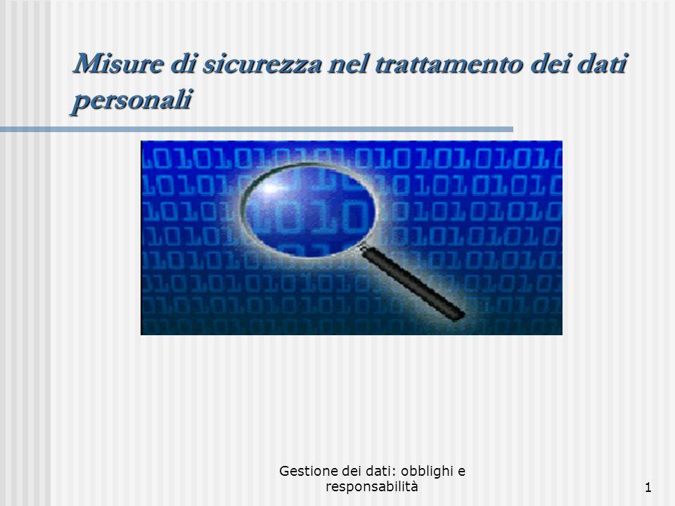 Gestione dei dati: obblighi e responsabilità21 LIMPORTANZA NEI SISTEMI DI SICUREZZA È LA PREVENTIVA ORGANIZZAZIONE Lerroneo atteggiamento degli operatori è più pericoloso degli stessi hacker.