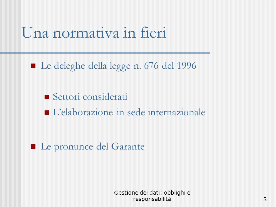 Gestione dei dati: obblighi e responsabilità3 Una normativa in fieri Le deleghe della legge n.