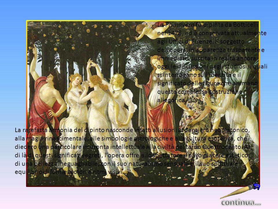 La Primavera fu dipinta da Botticelli nel 1478, ed è conservata attualmente agli Uffizi di Firenze. Il soggetto dell'opera, in apparenza trasparente e
