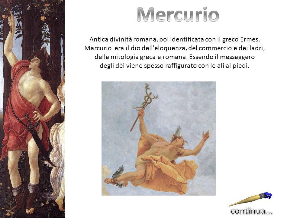 Antica divinità romana, poi identificata con il greco Ermes, Marcurio era il dio dell'eloquenza, del commercio e dei ladri, della mitologia greca e ro