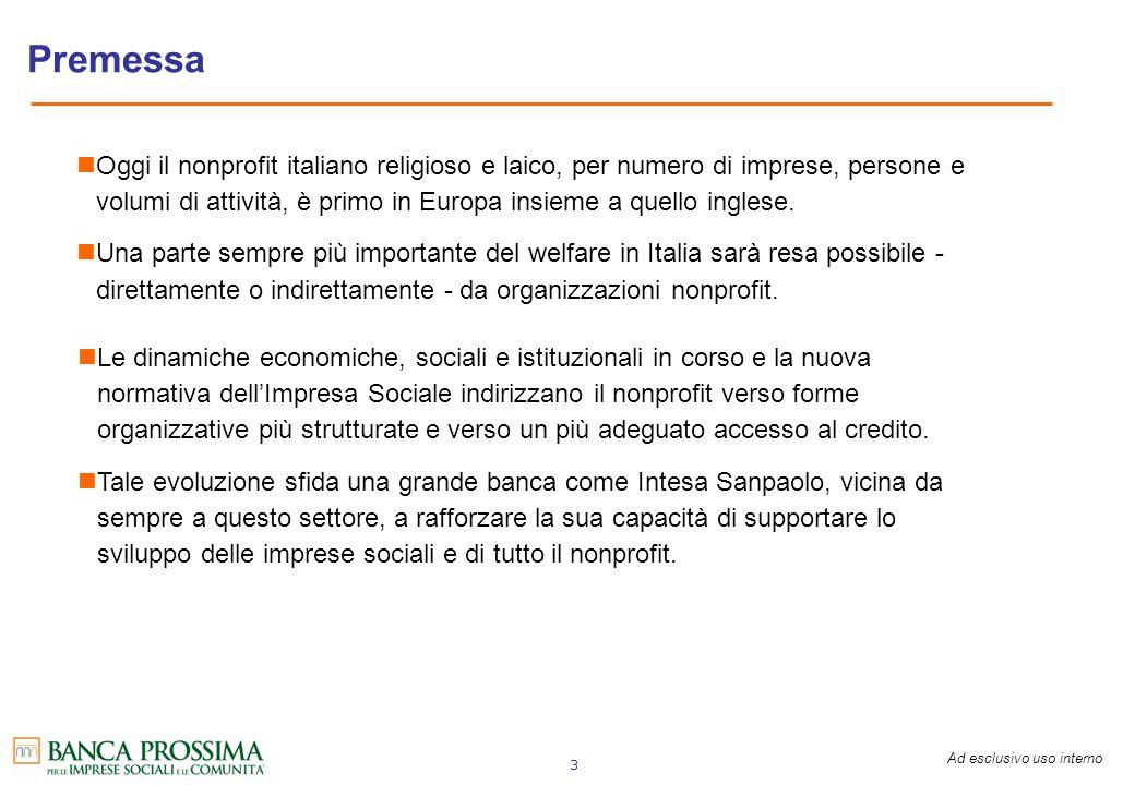 Ad esclusivo uso interno 3 Premessa Oggi il nonprofit italiano religioso e laico, per numero di imprese, persone e volumi di attività, è primo in Euro