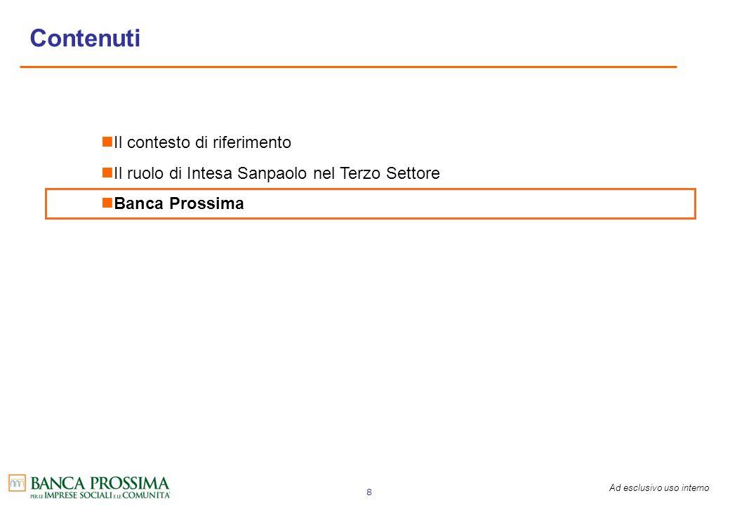 Ad esclusivo uso interno 8 Il contesto di riferimento Il ruolo di Intesa Sanpaolo nel Terzo Settore Banca Prossima Contenuti