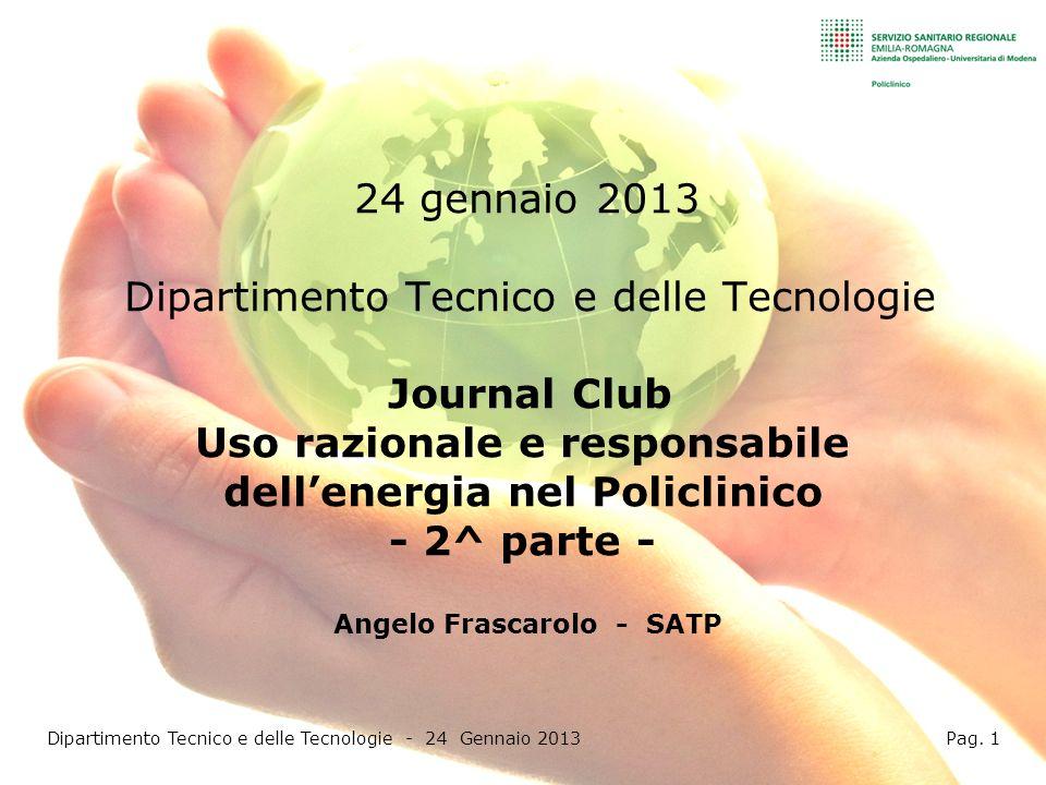 24 gennaio 2013 Dipartimento Tecnico e delle Tecnologie Journal Club Uso razionale e responsabile dellenergia nel Policlinico - 2^ parte - Angelo Fras