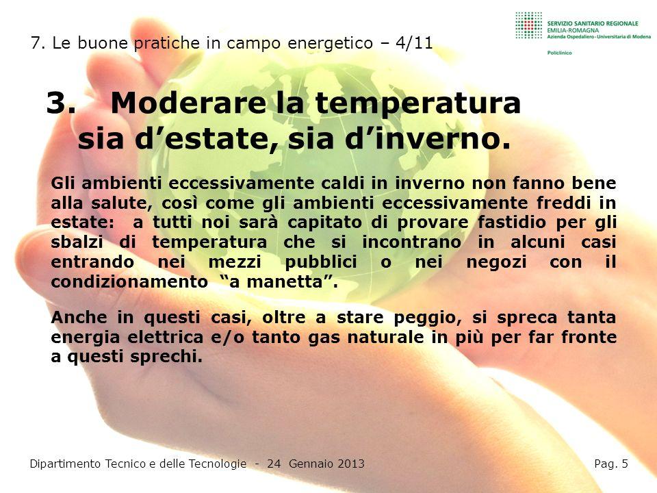 3.Moderare la temperatura sia destate, sia dinverno. Dipartimento Tecnico e delle Tecnologie - 24 Gennaio 2013 Pag. 5 7. Le buone pratiche in campo en