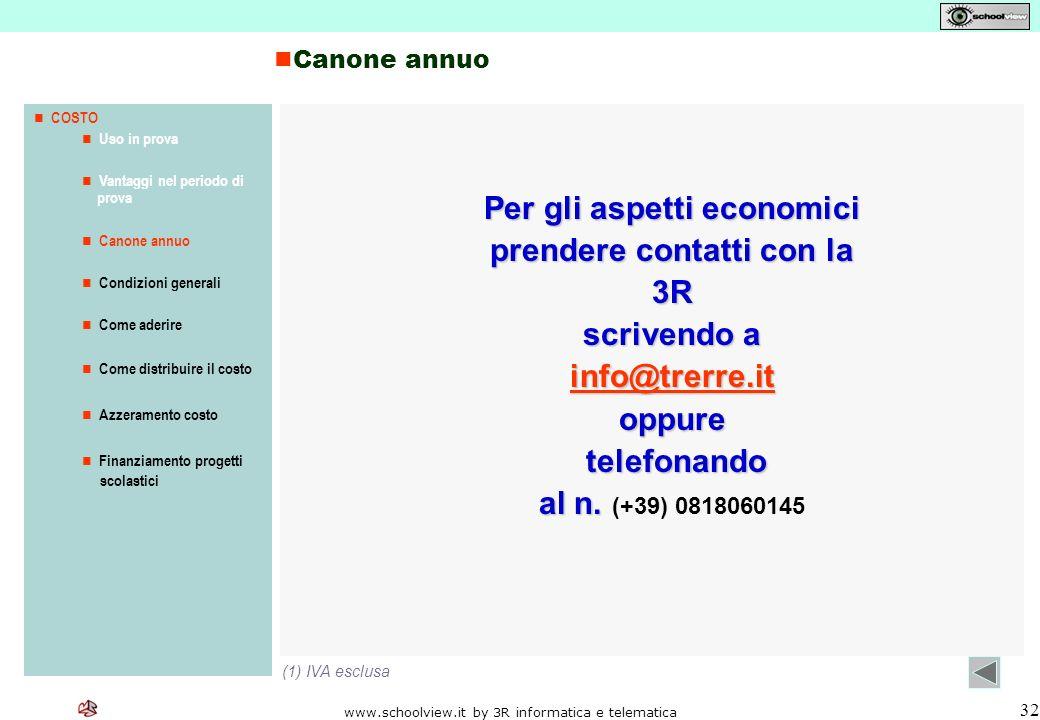 www.schoolview.it by 3R informatica e telematica 32 Per gli aspetti economici prendere contatti con la 3R scrivendo a info@trerre.it oppure telefonando telefonando al n.