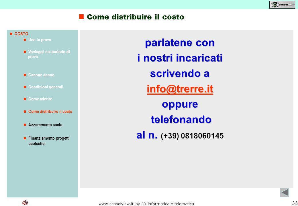 www.schoolview.it by 3R informatica e telematica 38 parlatene con i nostri incaricati scrivendo a info@trerre.it oppure telefonando telefonando al n.