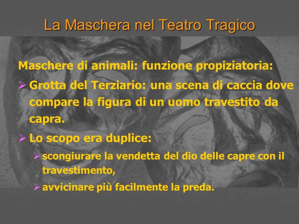 La Maschera nel Teatro Tragico Maschere di animali: funzione propiziatoria: Grotta del Terziario: una scena di caccia dove compare la figura di un uom