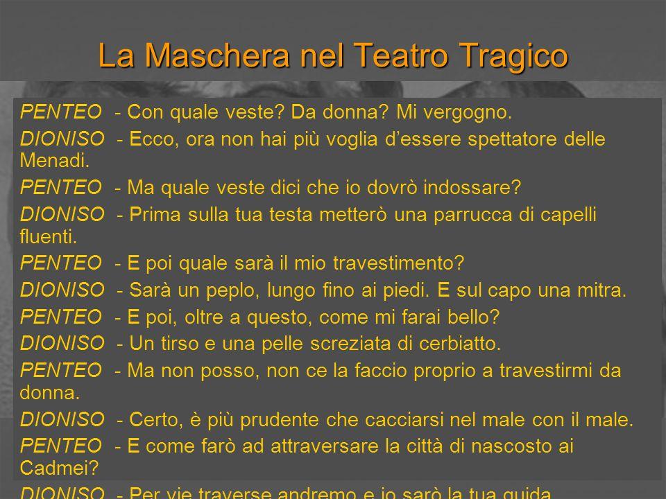 La Maschera nel Teatro Tragico PENTEO - Va bene tutto, purché le Baccanti non se la ridano di me.