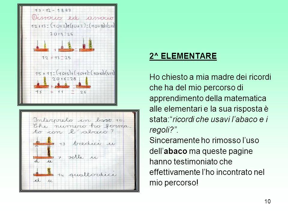 10 2^ ELEMENTARE Ho chiesto a mia madre dei ricordi che ha del mio percorso di apprendimento della matematica alle elementari e la sua risposta è stat