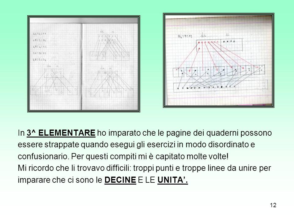 12 In 3^ ELEMENTARE ho imparato che le pagine dei quaderni possono essere strappate quando esegui gli esercizi in modo disordinato e confusionario. Pe