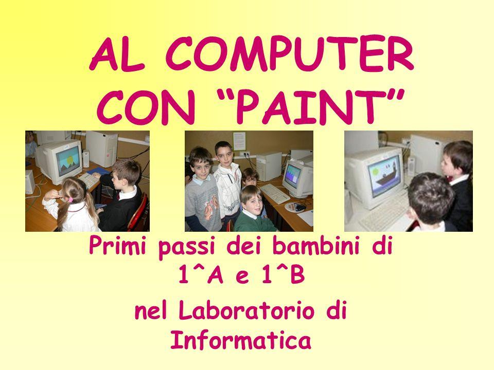 AL COMPUTER CON PAINT Primi passi dei bambini di 1^A e 1^B nel Laboratorio di Informatica