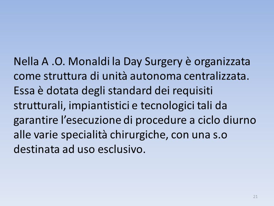 Nella A.O. Monaldi la Day Surgery è organizzata come struttura di unità autonoma centralizzata. Essa è dotata degli standard dei requisiti strutturali