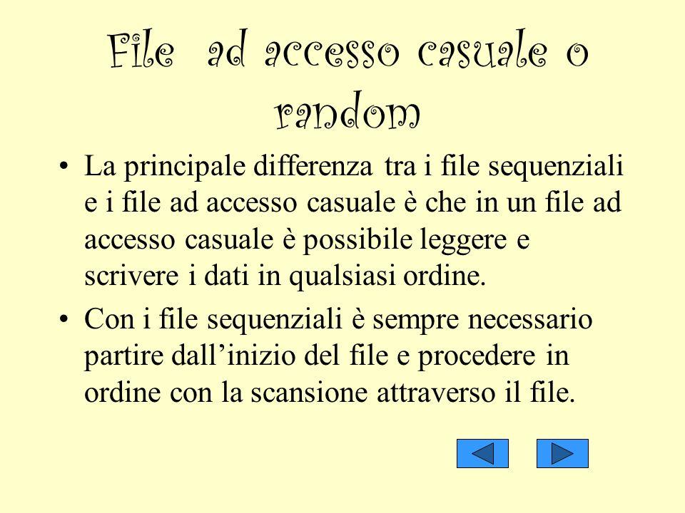 File ad accesso casuale o random La principale differenza tra i file sequenziali e i file ad accesso casuale è che in un file ad accesso casuale è pos