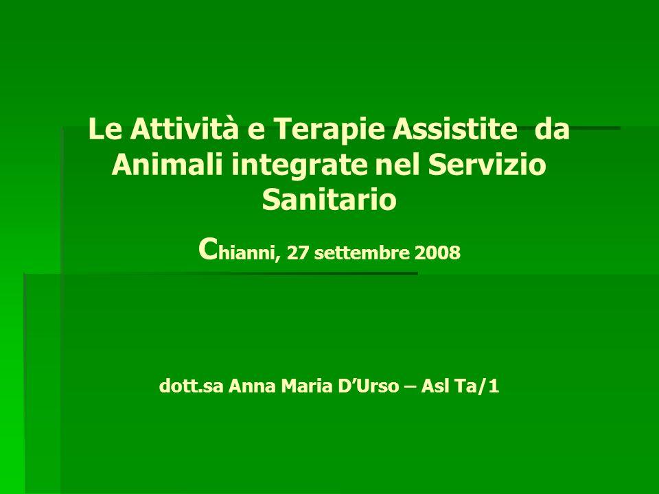 Le Attività e Terapie Assistite da Animali integrate nel Servizio Sanitario C hianni, 27 settembre 2008 dott.sa Anna Maria DUrso – Asl Ta/1