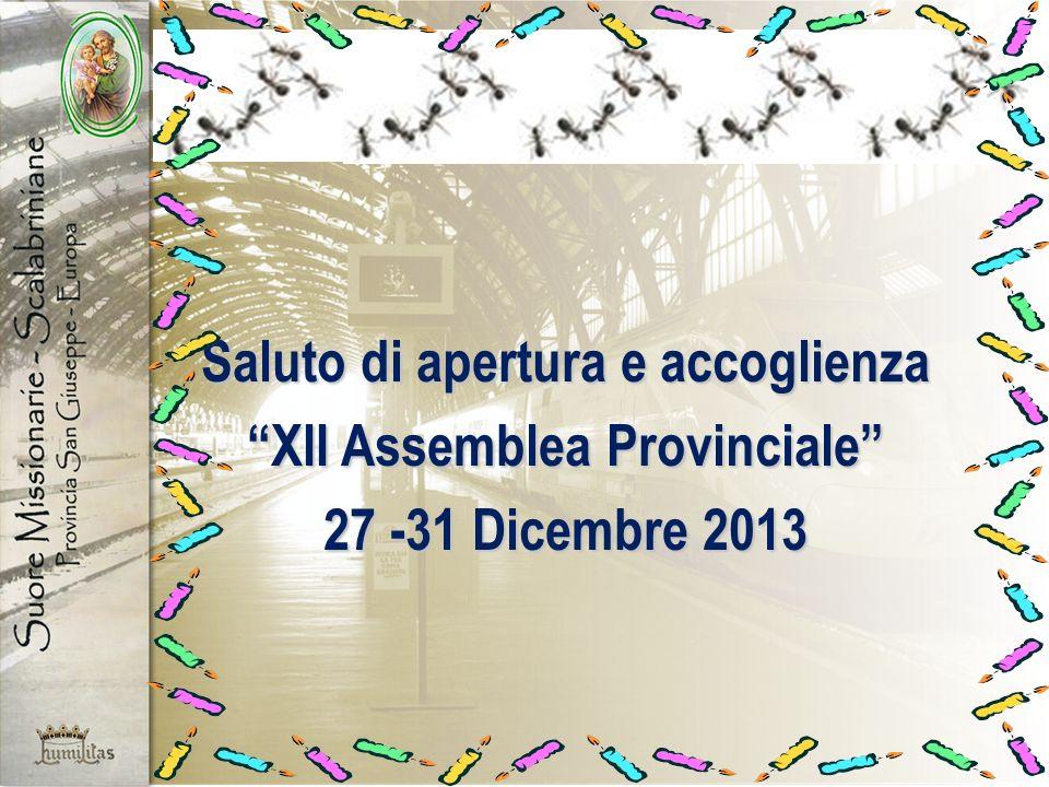 Saluto di apertura e accoglienza XII Assemblea Provinciale 27 -31 Dicembre 2013