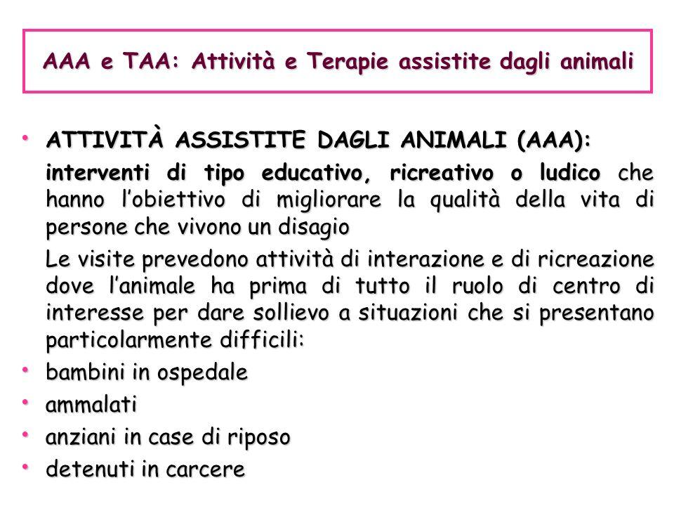 ATTIVITÀ ASSISTITE DAGLI ANIMALI (AAA): ATTIVITÀ ASSISTITE DAGLI ANIMALI (AAA): interventi di tipo educativo, ricreativo o ludico che hanno lobiettivo