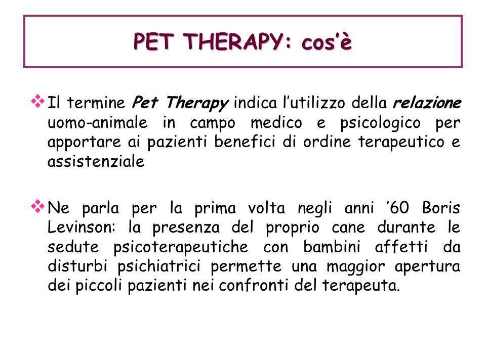 PET THERAPY: cosè Il termine Pet Therapy indica lutilizzo della relazione uomo-animale in campo medico e psicologico per apportare ai pazienti benefic