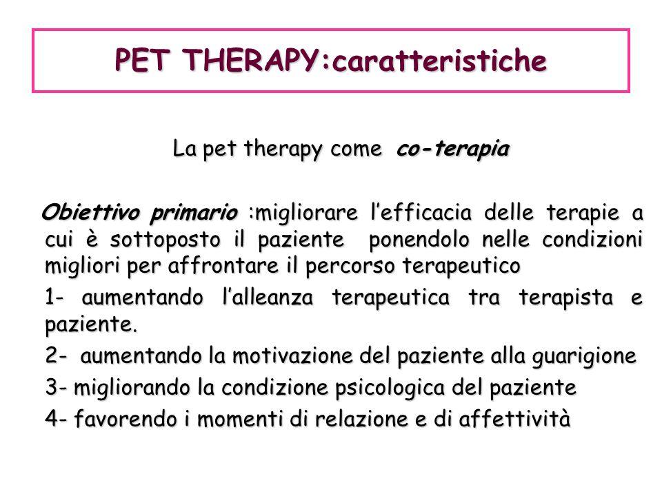 PET THERAPY:caratteristiche La pet therapy come co-terapia La pet therapy come co-terapia Obiettivo primario :migliorare lefficacia delle terapie a cu