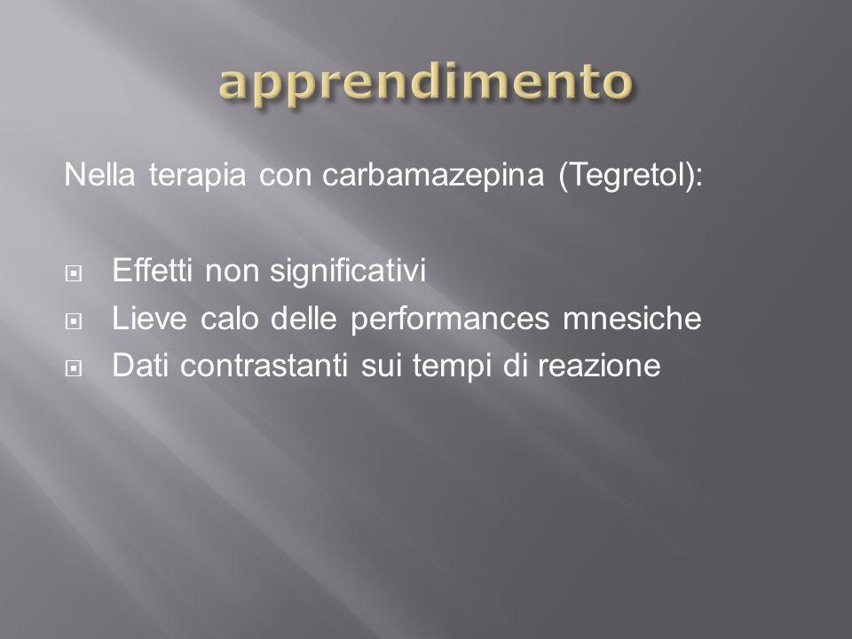 Nella terapia con carbamazepina (Tegretol): Effetti non significativi Lieve calo delle performances mnesiche Dati contrastanti sui tempi di reazione