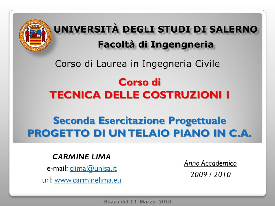 2 UNIVERSITà DEGLI STUDI DI SALERNO SECONDA ESERCITAZIONE PROGETTUALE – PROGETTO DI UN TELAIO PIANO IN C.A.