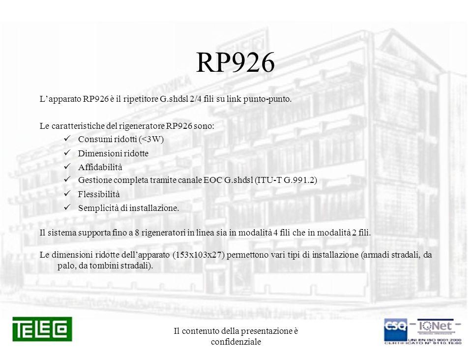 Il contenuto della presentazione è confidenziale RP926 Lapparato RP926 è il ripetitore G.shdsl 2/4 fili su link punto-punto. Le caratteristiche del ri