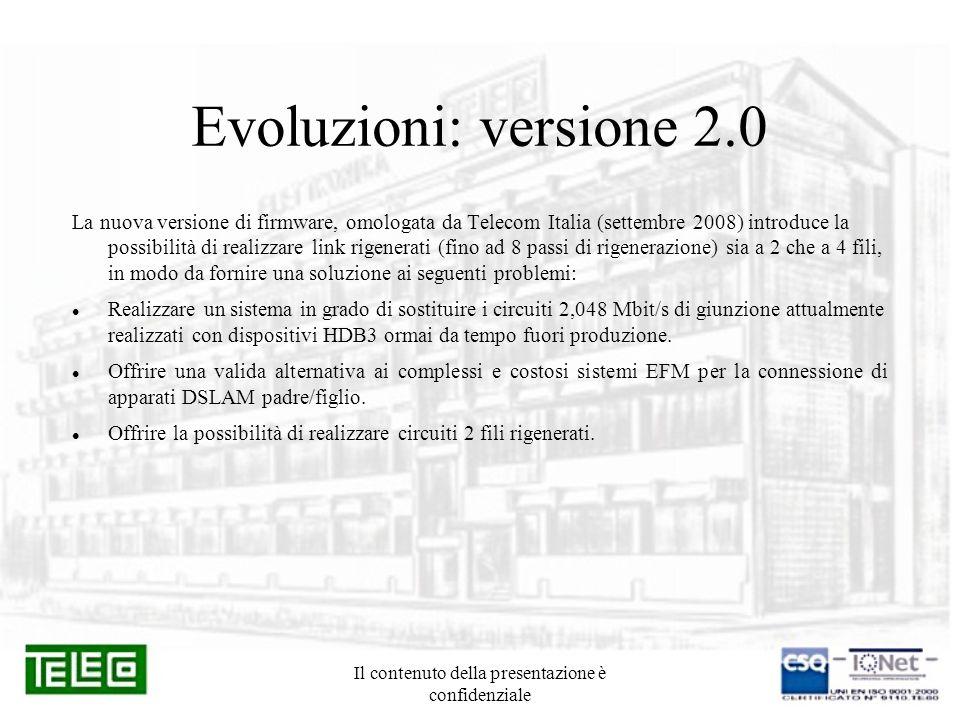 Il contenuto della presentazione è confidenziale Evoluzioni: versione 2.0 La nuova versione di firmware, omologata da Telecom Italia (settembre 2008)