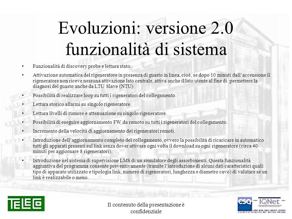 Il contenuto della presentazione è confidenziale Evoluzioni: versione 2.0 funzionalità di sistema Funzionalità di discovery probe e lettura stato. Att