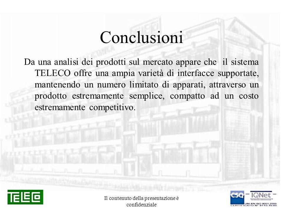 Il contenuto della presentazione è confidenziale Conclusioni Da una analisi dei prodotti sul mercato appare che il sistema TELECO offre una ampia vari